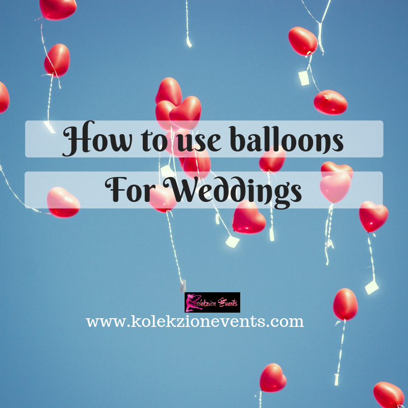 balloons in wedding, balloons styling for wedding,wedding planning using balloons,